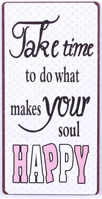 Magnet med ordsprog tekster Take time to do what makes your soul happy
