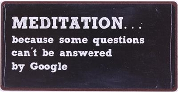Magnet med ordsprog tekster Meditation because some questions can't be answered by Google