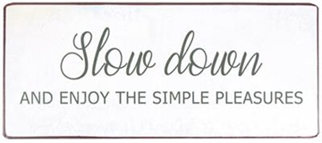 Emaljeskilt - ''Slow down and enjoy the simple pleasures""