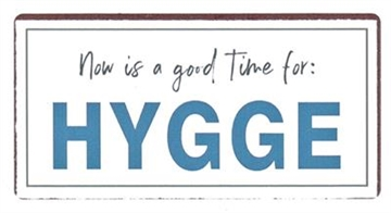 "Magnet 5x10 cm - ""Now is a good time for HYGGE"""