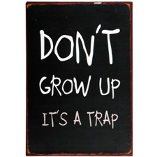 Emaljeskilt - ''Don't grow up...""