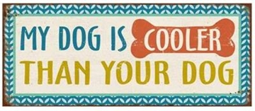 "Emaljeskilt "" My dog is cooler....."""