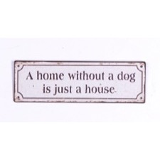 "Emaljeskilt ""A home without a dog is just a house"""