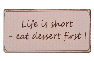 "Magnet 5x10 cm - ""Life is short - eat dessert...."""
